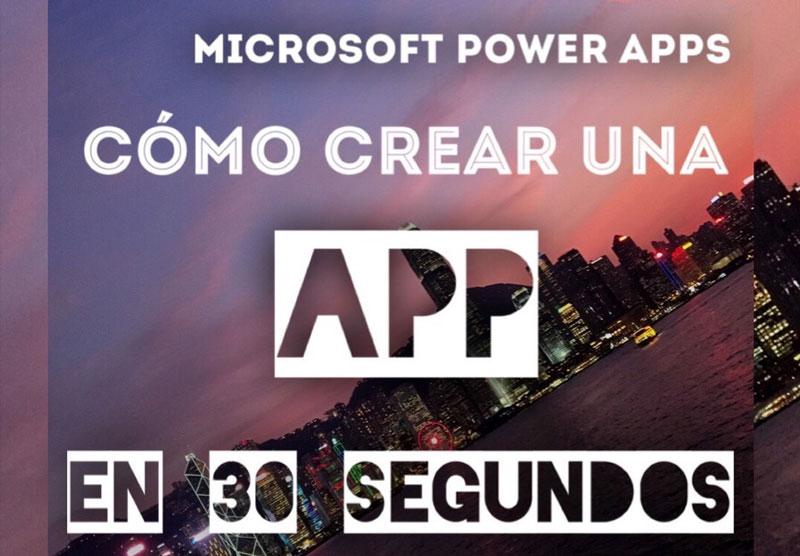 Cómo crear una app en 30 segundos con Microsoft PowerApps